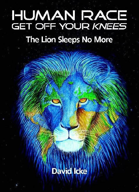 DAVID ICKE book HUMAN RACE GET OFF YOUR KNEES. the lion sleeps no more